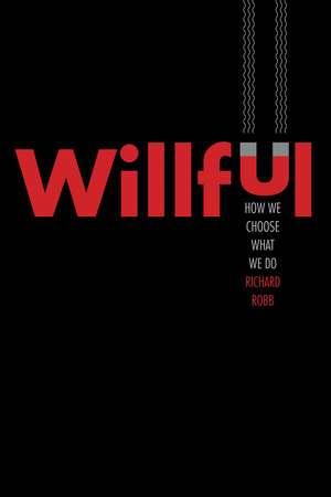 Willful – How We Choose What We Do de Richard Robb
