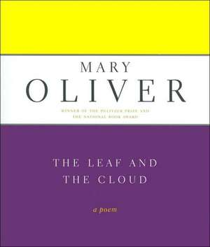The Leaf And The Cloud: A Poem de Mary Oliver