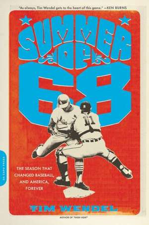 Summer of '68: The Season That Changed Baseball--and America--Forever de Tim Wendel