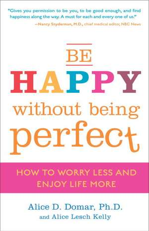 Be Happy Without Being Perfect:  How to Worry Less and Enjoy Life More de PH. D. Domar, Alice D.