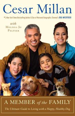 A Member of the Family:  The Ultimate Guide to Living with a Happy, Healthy Dog de Cesar Millan