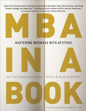 MBA in a Book:  Mastering Business with Attitude de Joel Kurtzman