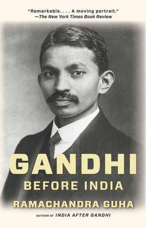 Gandhi Before India de Ramachandra Guha