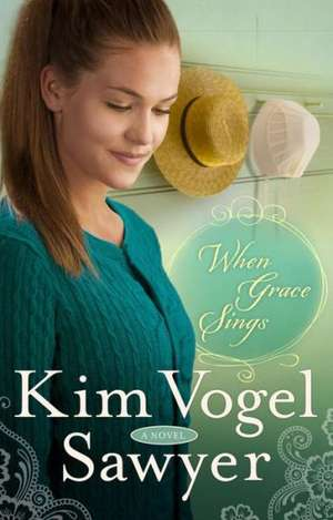 When Grace Sings:  The Passage to New Life When Old Beliefs Die de Kim Vogel Sawyer