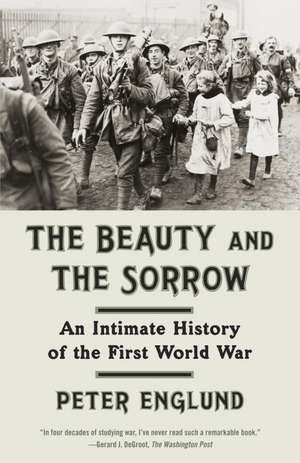 The Beauty and the Sorrow:  An Intimate History of the First World War de Peter Englund