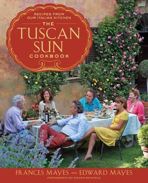 The Tuscan Sun Cookbook de Frances Mayes