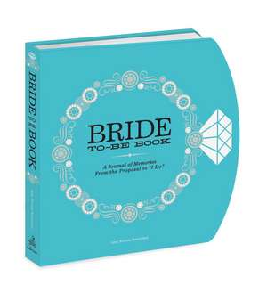 "The Bride-To-Be Book:  A Journal of Memories from the Proposal to ""I Do"" de Amy Krouse Rosenthal"