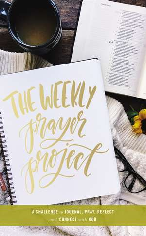 The Weekly Prayer Project: A Challenge to Journal, Pray, Reflect, and Connect with God de Zondervan