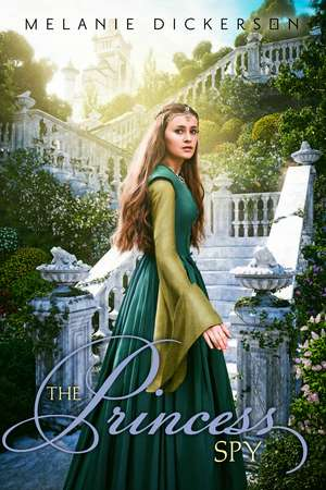 The Princess Spy de Melanie Dickerson