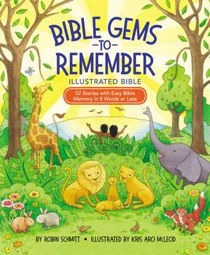 Bible Gems to Remember Illustrated Bible: 52 Stories with Easy Bible Memory in 5 Words or Less de Robin Schmitt