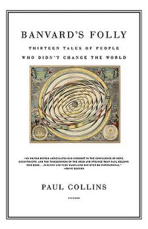 Banvard's Folly:  Thirteen Tales of People Who Didn't Change the World de Paul Collins
