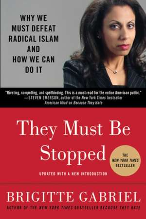 They Must Be Stopped:  Why We Must Defeat Radical Islam and How We Can Do It de Brigitte Gabriel