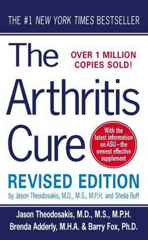 The Arthritis Cure:  The Medical Miracle That Can Halt, Reverse, and May Even Cure Osteoarthritis de Jason Theodosakis