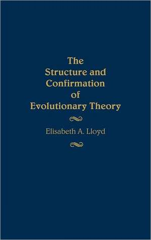 The Structure and Confirmation of Evolutionary Theory de Elisabeth Anne Lloyd