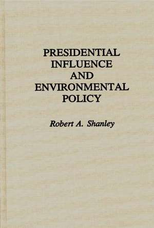Presidential Influence and Environmental Policy de Robert A. Shanley
