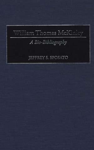 William Thomas McKinley:  A Bio-Bibliography de Jeffrey S. Sposato