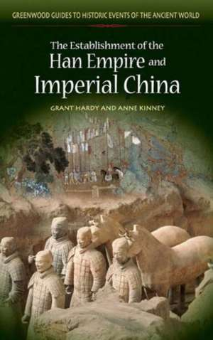 The Establishment of the Han Empire and Imperial China de Grant Hardy