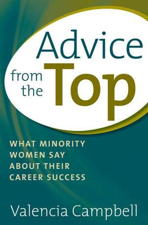 Advice from the Top:  What Minority Women Say about Their Career Success de Valencia Campbell