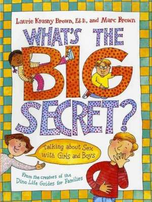 What's the Big Secret?: Talking about Sex with Girls and Boys de Laurie Krasny Brown