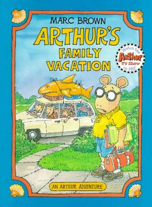 Arthur's Family Vacation: An Arthur Adventure de Marc Brown