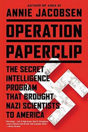 Operation Paperclip: The Secret Intelligence Program that Brought Nazi Scientists to America de Annie Jacobsen