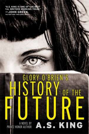 Glory O'Brien's History of the Future de A. S. King