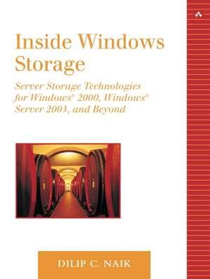 Inside Windows Storage:  Server Storage Technologies for Windows 2000, Windows Server 2003, and Beyond de Dilip C. Naik