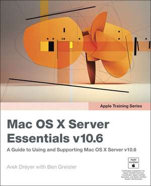 OS X Server Essentials v10.6:  A Guide To Using And Supporting Mac OS X Server v10.6 de Arek Dreyer