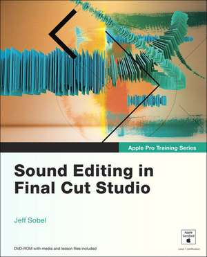 Sound Editing in Final Cut Studio [With DVD ROM and Access Code] de Jeff Sobel