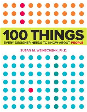 100 Things Every Designer Needs to Know about People:  A Guide for Artists and Designers [With CDROM] de Susan Weinschenk
