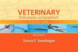 Veterinary Instruments and Equipment: A Pocket Guide de Teresa F. Sonsthagen