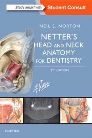 Netter's Head and Neck Anatomy for Dentistry: Netter Anatomia capului și a gâtului pentru Stomatologie de Neil S. Norton