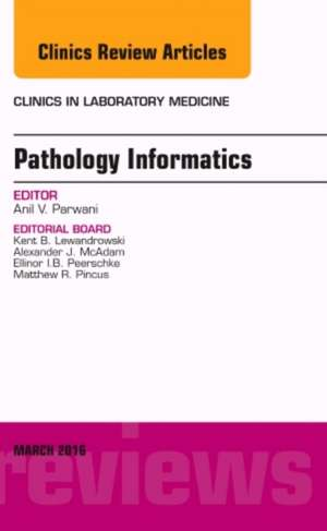 Pathology Informatics, An Issue of the Clinics in Laboratory Medicine