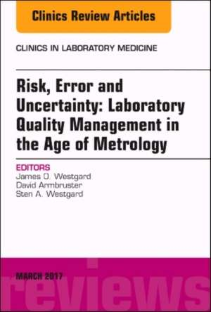 Risk, Error and Uncertainty: Laboratory Quality Management in the Age of Metrology, An Issue of the Clinics in Laboratory Medicine