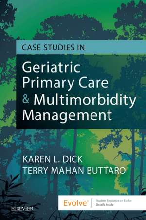 Case Studies in Geriatric Primary Care & Multimorbidity Management de Karen Dick