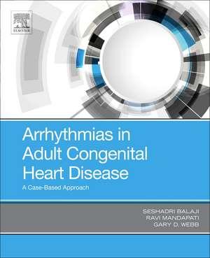 Arrhythmias in Adult Congenital Heart Disease: A Case-Based Approach de Balaji Seshadri