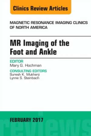 MR Imaging of the Foot and Ankle, An Issue of Magnetic Resonance Imaging Clinics of North America