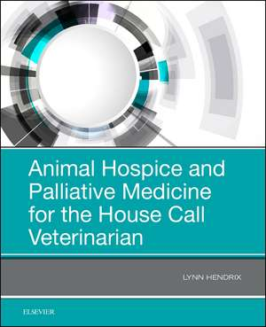 Animal Hospice and Palliative Medicine for the House Call Veterinarian de Lynn Hendrix