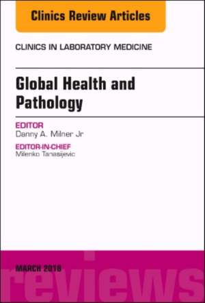 Global Health and Pathology, An Issue of the Clinics in Laboratory Medicine