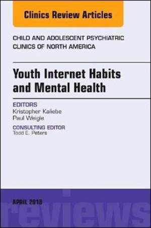 Youth Internet Habits and Mental Health, An Issue of Child and Adolescent Psychiatric Clinics of North America