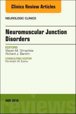 Neuromuscular Junction Disorders, An Issue of Neurologic Clinics