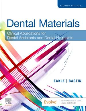 Dental Materials: Clinical Applications for Dental Assistants and Dental Hygienists de W. Stephan Eakle