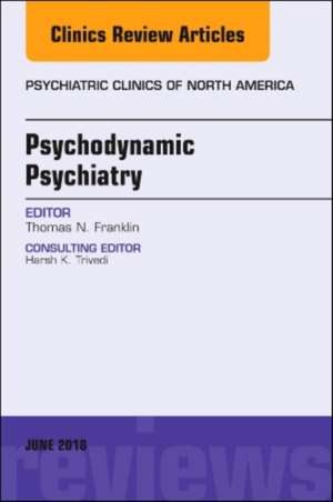 Psychodynamic Psychiatry, An Issue of Psychiatric Clinics of North America