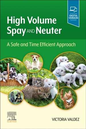 High Volume Spay and Neuter: A Safe and Time Efficient Approach de Victoria Valdez