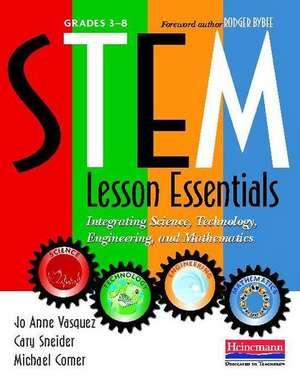 Stem Lesson Essentials, Grades 3-8:  Integrating Science, Technology, Engineering, and Mathematics de Joann Comer Vazquez