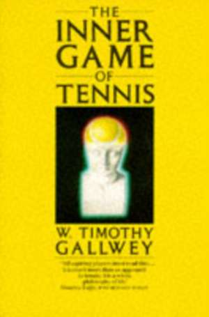 Gallwey  W: The Inner Game Of Tennis