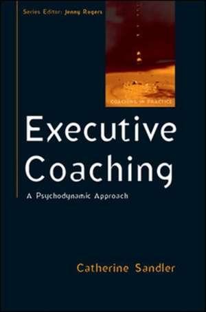 Executive Coaching: A Psychodynamic Approach de Catherine Sandler