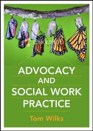 Advocacy and Social Work Practice de Tom Wilks