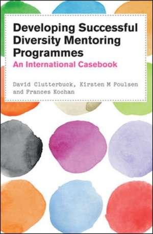 Developing Successful Diversity Mentoring Programmes: An International Casebook de David Clutterbuck