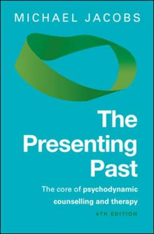The Presenting Past: The Core of Psychodynamic Counselling and Therapy de Michael Jacobs